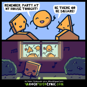 My House, Omg, and Party: REMEMBER, PARTY AT  MY HOUSE TONIGHT!  BE THERE OR  BE SQUARE!  by Peter Chiykowski a.k.a. @RockPaperCynic  ﹃A ROCKPAPERCYNIC.COM omg-images:  Be there or be square