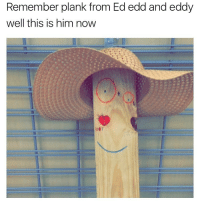 Send me shit, weird, funny, or crap if you just bored and wanna play pool or something (601) 408-9764: Remember plank from Ed edd and eddy  well this is him now Send me shit, weird, funny, or crap if you just bored and wanna play pool or something (601) 408-9764