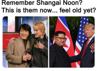 Old, Them, and Remember: Remember  Shangai  Noon?  This is them now... feel old yet?