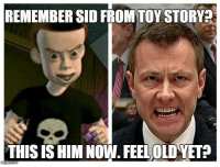 Sid, Him, and Remember: REMEMBER SID FROMTOY STORY  THIS IS HIM NOW. FEELOLDYET?