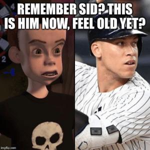 Sid changed his name to Aaron Judge: REMEMBER SIDATHIS  IS HIM NOW, FEEL OLD YET?  2  imgflip.com Sid changed his name to Aaron Judge