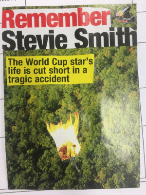 My friend is really good at making collages out of old newspapers: Remember  Stevie Smith  Red Bul  The World Cup star's  life is cut short in a  tragic accident My friend is really good at making collages out of old newspapers