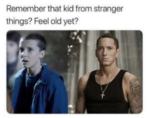 I feel OLD, I mean 46 years OLD.: Remember that kid from stranger  things? Feel old yet? I feel OLD, I mean 46 years OLD.