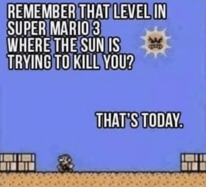 Europe so hot right now!: REMEMBER THAT LEVEL IN  SUPER MARIO3  WHERE THE SUN IS  TRYING TO KILL YOU?  THAT'S TODAY Europe so hot right now!