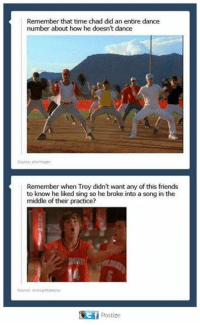 Friends, Memes, and The Middle: Remember that time chad did an entire dance  number about how he doesn't dance  Remember when Troy didn't want any of this friends  to know he liked sing so he broke into a song in the  middle of their practice?  Ttf Postize