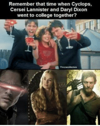 Comment your favorite show...: Remember that time when Cyclops,  Cersei Lannister and Daryl Dixon  went to college together?  1Thrones Memes Comment your favorite show...