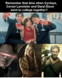 https://t.co/9NmoIRsd7s: Remember that time when Cyclops,  Cersei Lannister and Daryl Dixon  went to college together? https://t.co/9NmoIRsd7s