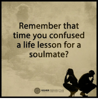 Remember that time you confused a life lesson for a soulmate?: Remember that  time you confused  a life lesson for a  soulmate?  G HIGHER  PERSPECTIVE Remember that time you confused a life lesson for a soulmate?