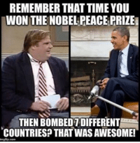 Memes, Liberalism, and Peace: REMEMBER THAT TIME YOU  WON THE NOBEL PEACE PRIZEi  THEN BOMBEDTDIFFERENT  COUNTRIES THAT WAS AWESOME! Show the The Daily Liberator some love!!!