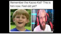 Old, Got, and Him: Remember the Kazoo Kid? This is  him now. Feel old yet?