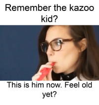 Meme, Old, and Him: Remember the kazoo  kid?  This is him now. Feel old  yet?