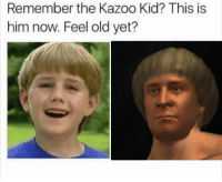 Old, Demon, and Him: Remember the Kazoo Kid? This is  him now. Feel old yet?