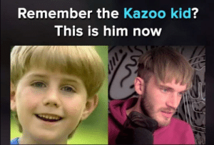 Old, Him, and Kid: Remember the Kazoo kid?  This is him now Feel old yet?