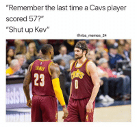 """Kevin Love is talking about Kyrie against the Spurs 💀😂👀 - Follow @_nbamemes._: """"Remember the last time a Cavs player  scored 57?""""  """"Shut up Kev""""  @nba memes 24  JAMES  23 Kevin Love is talking about Kyrie against the Spurs 💀😂👀 - Follow @_nbamemes._"""