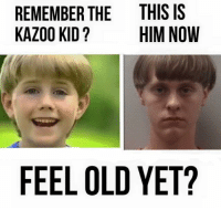 Kid Memes: REMEMBER THE THIS IS  KAZOO KID HIM NOW  FEEL OLD YET?