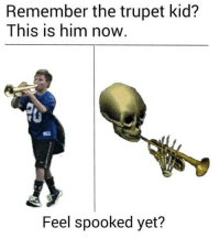 Spooked: Remember the trupet kid?  This is him now  Feel spooked yet?