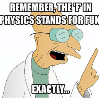 F is for Fun 🙂 fun physics fisforfun engineering engineer engineers science: REMEMBER,THEIFIN  PHYSICS STANDS FOR FUN  EXACTLY F is for Fun 🙂 fun physics fisforfun engineering engineer engineers science