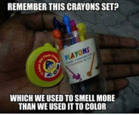 crayons: REMEMBER THIS CRAYONS SET  NS  WHICH WE USED TO SMELL MORE  THAN WE USED IT TO COLOR