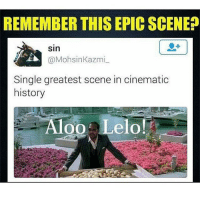 Memes, Single, and 🤖: REMEMBER THIS EPICSCENE?  Sin  Mohsin Kazmi  Single greatest scene in cinematic  history  Aloo a Lelo! Remember?? indianshit