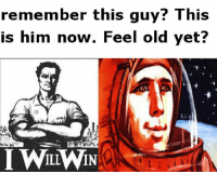 via Advanced Space Socialism Memes: remember this guy? This  is him now. Feel old yet?  I WILLWIN via Advanced Space Socialism Memes