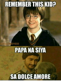 Dolce Amore is the continuation of Harry Potter...you read it here first!: REMEMBER THIS KIDa  LIT-Lil MEMES  PAPA NASIYA  SAA DOLCE AMORE Dolce Amore is the continuation of Harry Potter...you read it here first!