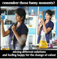 funny moments: remember those funny moments?  mixing different solutions  and feeling happy for the change ofcolour