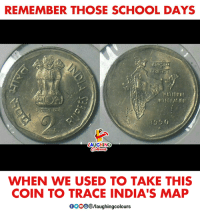 School, Indianpeoplefacebook, and School Days: REMEMBER THOSE SCHOOL DAYS  AUGHING  WHEN WE USED TO TAKE THIS  COIN TO TRACE INDIA'S MAP  OOOO/laughingcolours