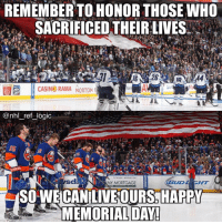 Logic, Memes, and National Hockey League (NHL): REMEMBER TO HONOR THOSE WHO  SACRIFICED THEIR:LIVES  da  CASINO RAMA NORTON  horn  @nhl ref logic  IS  MY MORTGAGE  BUD  SIT  SO'WE CANILIVEOURS. HAPPY  MEMORIAL DAY I don't think Canada celebrates Memorial Day but it doesn't really matter. Thanks to all who have served. 🇺🇸🇨🇦