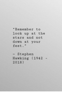 """Stephen, Stephen Hawking, and Stars: """"Remember to  look up at the  stars and not  down at your  feet.""""  Stephen  Hawking (1942  2018)"""