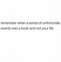 Life, Book, and Good: remember when a series of unfortunate  events was a book and not your life Ahhh the good ol days