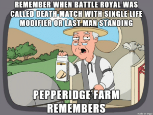 In my day we called Battle Royal.: REMEMBER WHEN BATTLE ROYAL WAS  CALED DEATH MATCHWITH SINGLE LIFE  MODIFIER OR LAST MAN STANDING  PEPPERIDGE FARM  REMEMBERS  made on imgur In my day we called Battle Royal.