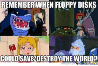 It was a simpler time.: REMEMBER WHEN FLOPPY DISKS  COULD SAVEDESTROY THE  meme Center.com  RLD?  Munetenler It was a simpler time.