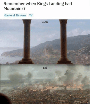 Game of Thrones, Game, and Game of Thrones Tv: Remember when Kings Landing had  Mountains?  Game of Thrones  TV  6x10  8x5