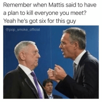 That look 💀😱: Remember when Mattis said to have  a plan to kill everyone you meet?  Yeah he's got six for this guy  @pop_smoke_official That look 💀😱