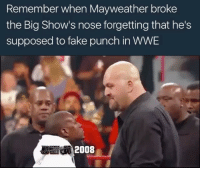 Kevin Hart, Memes, and Big Show: Remember when Mayweather broke  the Big Show's nose forgetting that he's  supposed to fake punch in WWE  2008 Big Show made him look like Kevin Hart 😂😂😂😂😂😂😂😂 dat combo tho 😭😭😭 AtItAgain 💥💥💥💥🥊