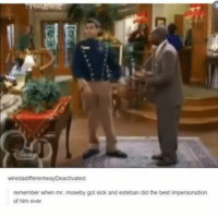 Best, Humans of Tumblr, and Sick: remember when mr. moseby got sick and esteban did the best impersonation  of him ever