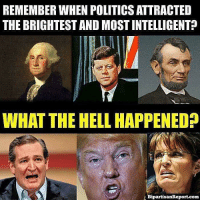 Politics, Hell, and Com: REMEMBER WHEN POLITICS ATTRACTED  THE BRIGHTEST AND MOST INTELLIGENT?  WHAT THE HELL HAPPENED  BipartisanReport.com Seriously, what happened?