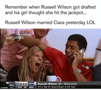 Wilson: Remember when Russell Wilson got drafted  and his girl thought she hit the jackpot...  Russell Wilson married Ciara yesterday LOL  NFL MEMES  NEXT  PICK IS IN  HOU  Russell Wilson QB Wisconsin  DESPN NYJ  RD3 75 SEA  2011 Big Ten Quarterback of the Year