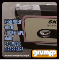 Memes, Tuneful, and 🤖: REMEMBER  WHEN  STICKY TAPE  MADE  BAD MUSIC  DISAPPEAR?  facebook.com/grumpyoldgits  by Micha  Backland Media 2016 Goodbye bad tunes!