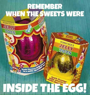 Memes, 🤖, and Jelly: REMEMBER  WHEN THE SWEETS WERE  ROWN  NTREES  JELLY  ruit  INSIDE THEEGG 🐥🐣🐥