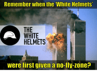 Remember when the White Helmets  THE  WHITE  HELMETS  were first given a no-fly-zone The original WH NFZ.