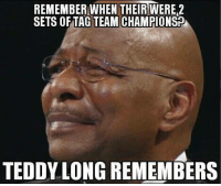 Facebook, World Wrestling Entertainment, and facebook.com: REMEMBER WHEN THEIRWEREL2  SETS OF TAG TEAM CHAMPIONSP  TEDDY LONG REMEMBERS Credit: Now hold on a minute playas    http://m.facebook.com/profile.php?id=681263318554916&refid=13&ref=stream
