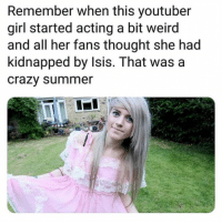 Save marina Joyce: Remember when this youtuber  girl started acting a bit weird  and all her fans thought she had  kidnapped by Isis. That wasa  crazy summer Save marina Joyce
