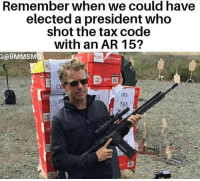 Irs, Ar 15, and Code: Remember when we could have  elected a president who  shot the tax code  with an AR 15  @9MMSMG  IRS  TAX