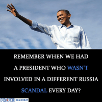 Yup, Remember the days when Republicans are Crybaby since before until now... LOL  LIKE Us Proud Democrat For More Political Update!.: REMEMBER WHEN WE HAD  A PRESIDENT WHO  WASN'T  INVOLVED IN A DIFFERENT RUSSIA  SCANDAL  EVERY DAY?  PROUD DEMOCRAT Yup, Remember the days when Republicans are Crybaby since before until now... LOL  LIKE Us Proud Democrat For More Political Update!.