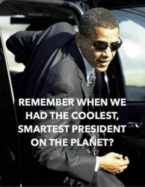 Memes, Obama, and Http: REMEMBER WHEN WE  HAD THE COOLEST,  SMARTEST PRESIDENT  ON THE PLANET? 25 Memes Proving Trump Will Never Measure Up to Obama: http://bit.ly/2rxPlUj