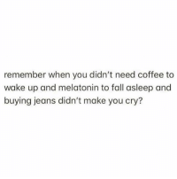 Fall, Coffee, and Good: remember when you didn't need coffee to  wake up and melatonin to fall asleep and  buying jeans didn't make you cry? The good old days @circleofidiots