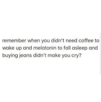 Fall, Latinos, and Memes: remember when you didn't need coffee to  wake up and melatonin to fall asleep and  buying jeans didn't make you cry? Lmaoo 😂😂😂😂😂 🔥 Follow Us 👉 @latinoswithattitude 🔥 latinosbelike latinasbelike latinoproblems mexicansbelike mexican mexicanproblems hispanicsbelike hispanic hispanicproblems latina latinas latino latinos hispanicsbelike
