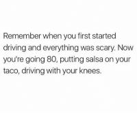 Follow @yourmomsatonmyface because your mom really did sit on my face: Remember when you first started  driving and everything was scary. Now  you're going 80, putting salsa on your  taco, driving with your knees. Follow @yourmomsatonmyface because your mom really did sit on my face