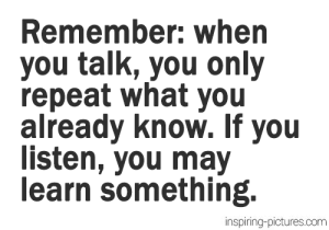 Pictures, Com, and May: Remember: when  you talk, you only  repeat what you  already know. If you  listen, you may  learn something.  inspiring-pictures.com